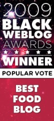 2009 Black Weblog Awards Winner - Popular Vote - Best Food Blog
